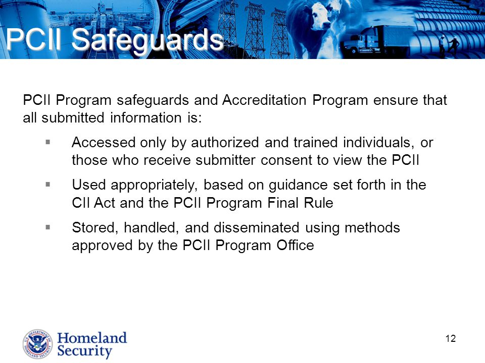 PCII Safeguards PCII Program safeguards and Accreditation Program ensure that all submitted information is: