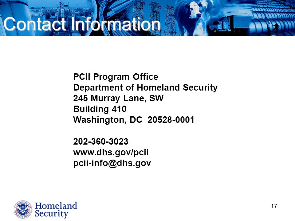 Contact Information PCII Program Office. Department of Homeland Security. 245 Murray Lane, SW. Building 410.