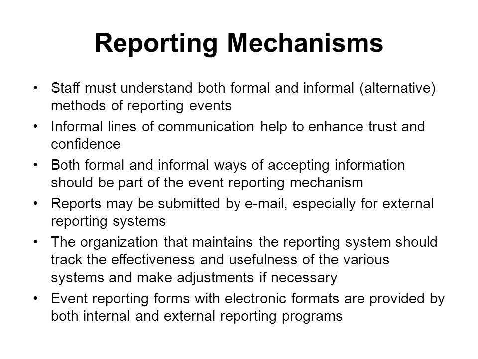 Reporting Mechanisms Staff must understand both formal and informal (alternative) methods of reporting events.