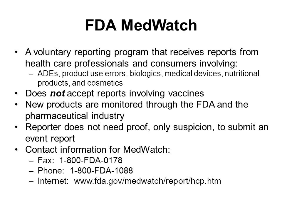 FDA MedWatch A voluntary reporting program that receives reports from health care professionals and consumers involving: