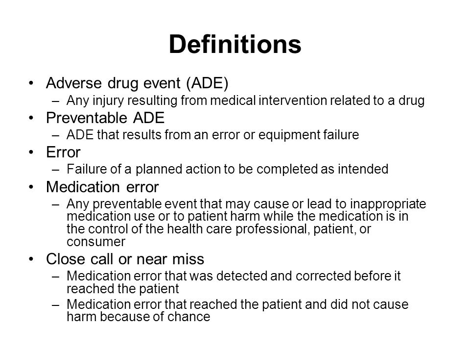 Definitions Adverse drug event (ADE) Preventable ADE Error