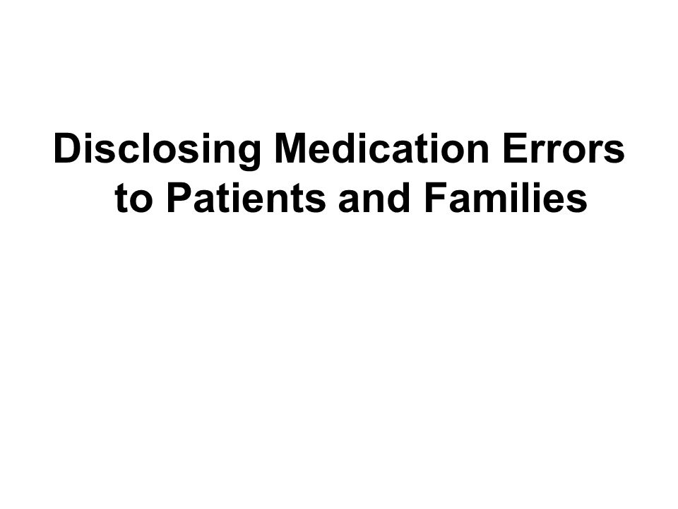 Disclosing Medication Errors to Patients and Families
