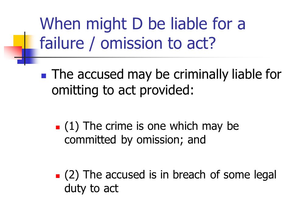 When might D be liable for a failure / omission to act