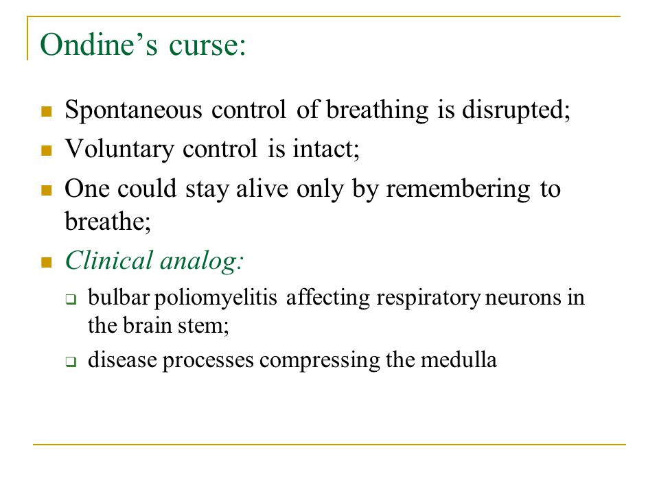 Ondine's curse: Spontaneous control of breathing is disrupted;
