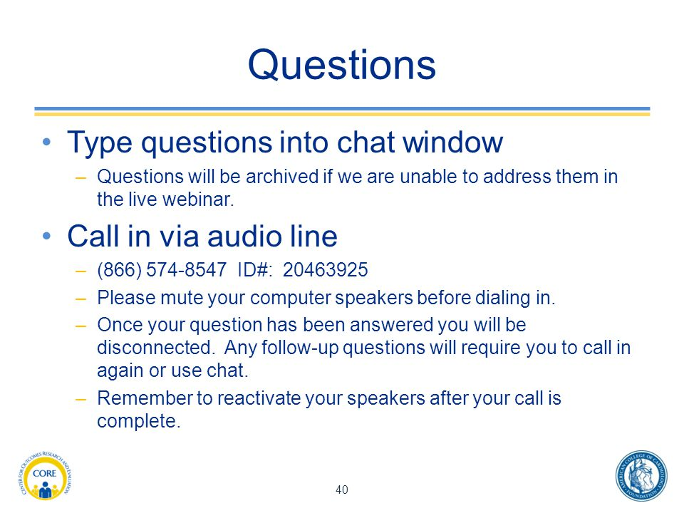 Questions Type questions into chat window Call in via audio line