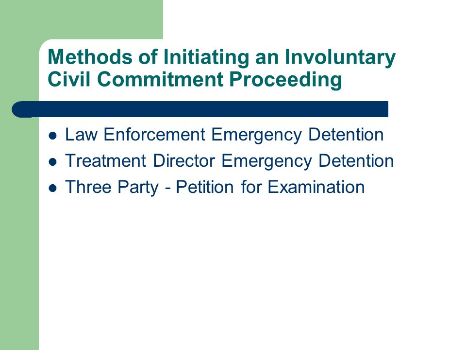 Methods of Initiating an Involuntary Civil Commitment Proceeding