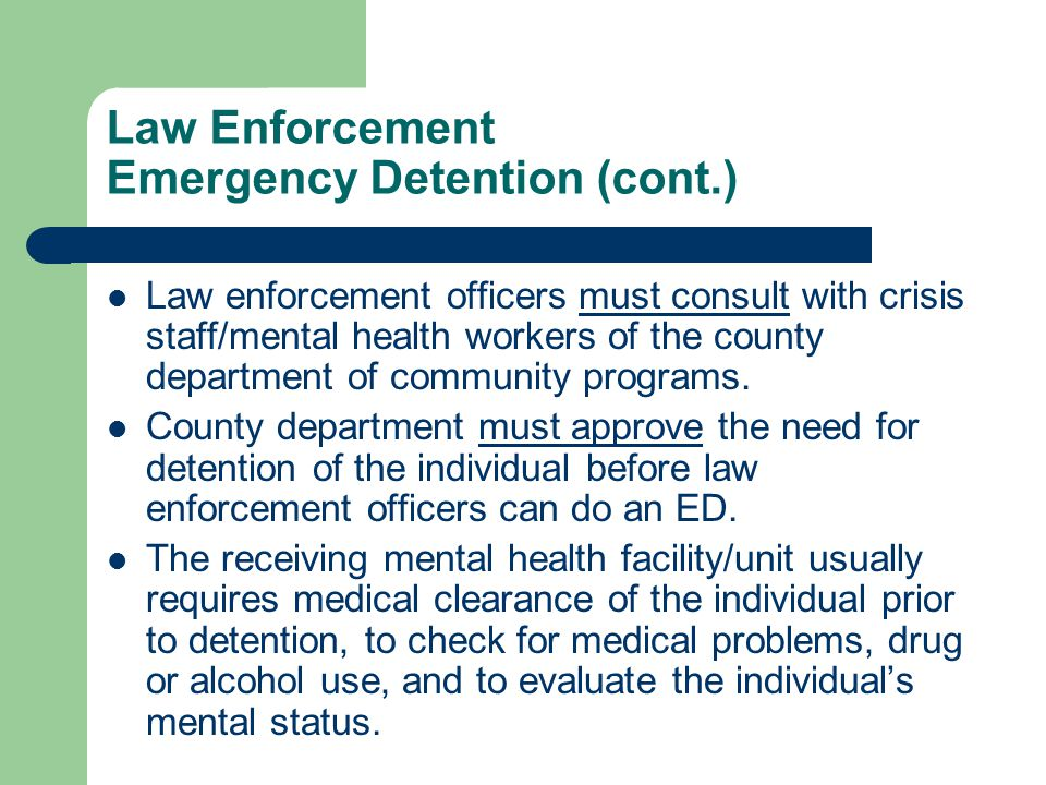 Law Enforcement Emergency Detention (cont.)