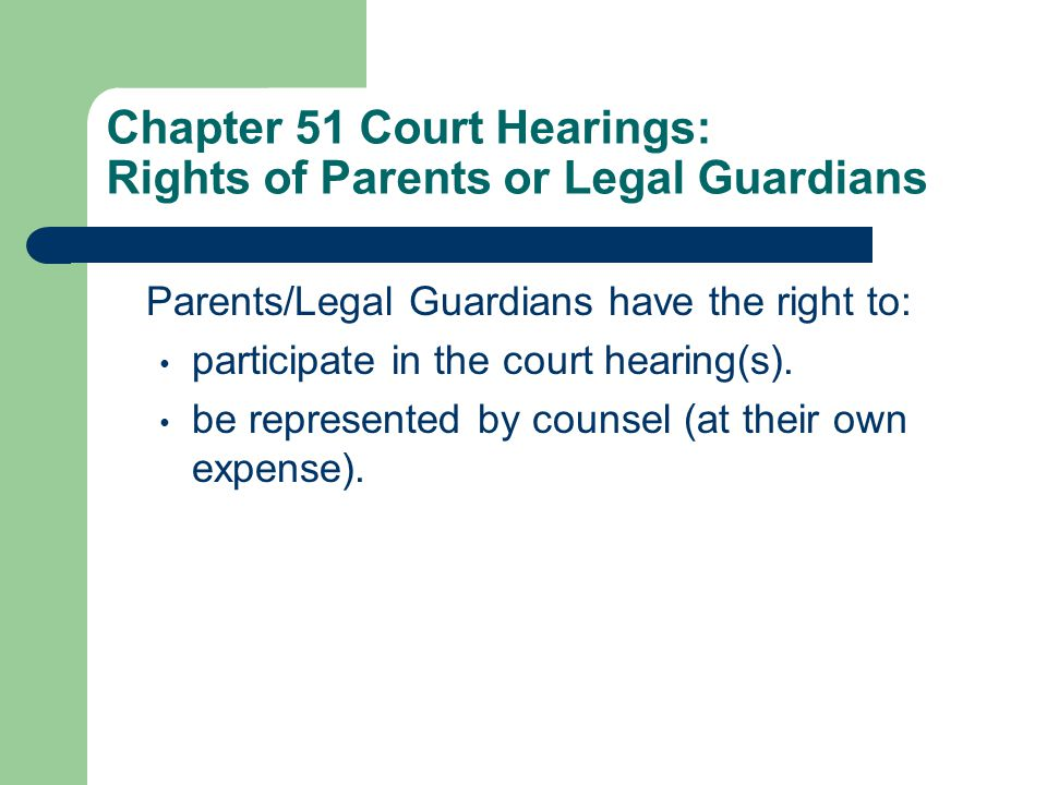 Chapter 51 Court Hearings: Rights of Parents or Legal Guardians