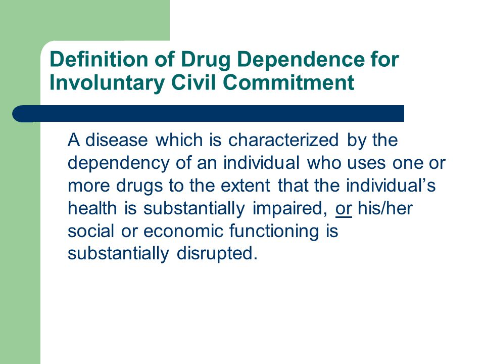 Definition of Drug Dependence for Involuntary Civil Commitment