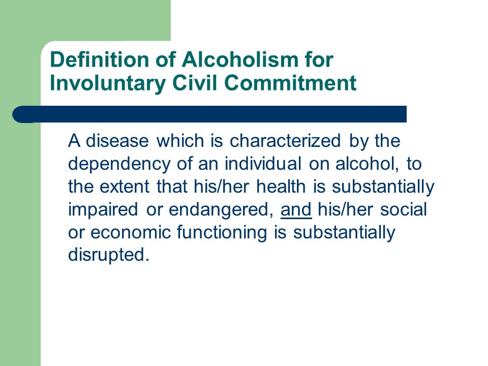 Definition of Alcoholism for Involuntary Civil Commitment