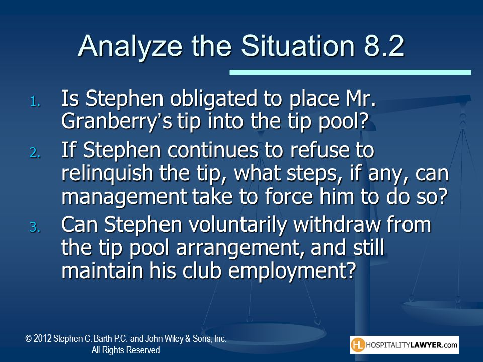 Analyze the Situation 8.2 Is Stephen obligated to place Mr. Granberry's tip into the tip pool