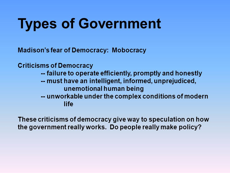 Types of Government Madison's fear of Democracy: Mobocracy