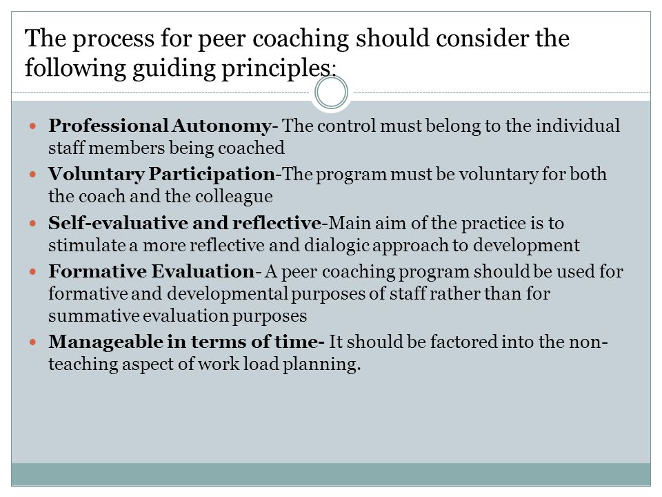 The process for peer coaching should consider the following guiding principles: