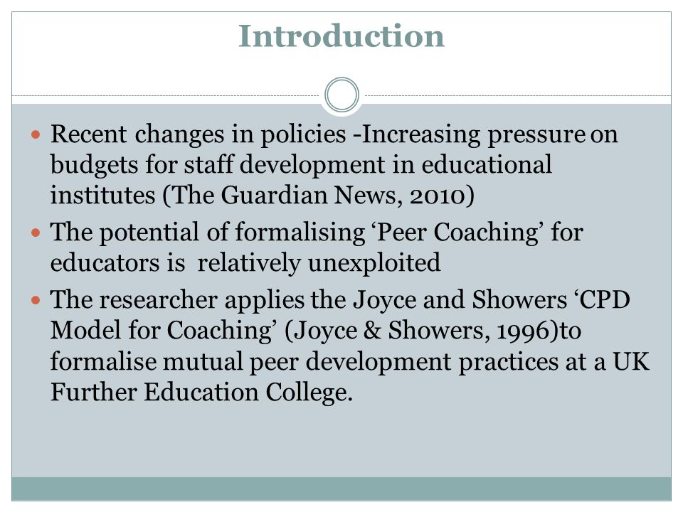 Introduction Recent changes in policies -Increasing pressure on budgets for staff development in educational institutes (The Guardian News, 2010)