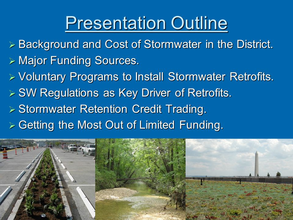 Presentation Outline Background and Cost of Stormwater in the District. Major Funding Sources. Voluntary Programs to Install Stormwater Retrofits.