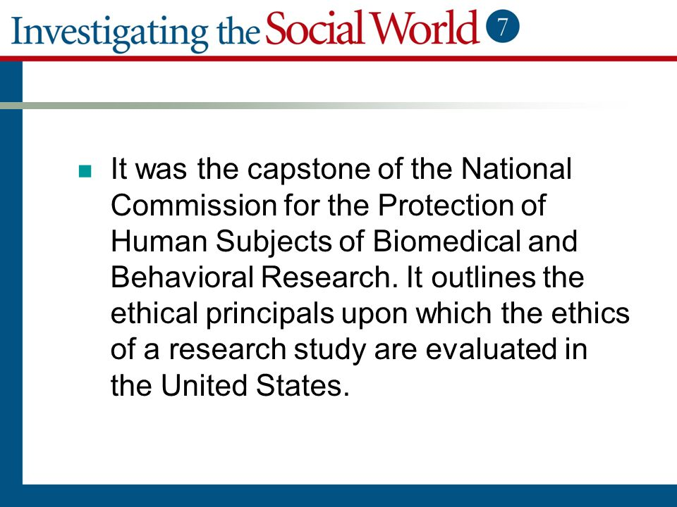 It was the capstone of the National Commission for the Protection of Human Subjects of Biomedical and Behavioral Research.
