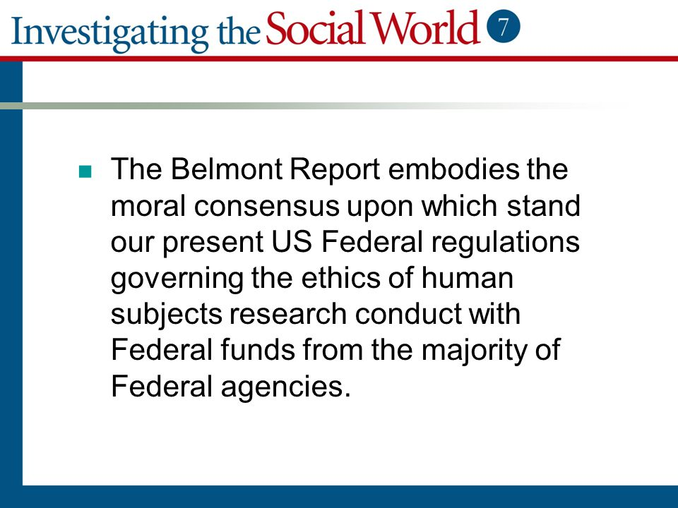 The Belmont Report embodies the moral consensus upon which stand our present US Federal regulations governing the ethics of human subjects research conduct with Federal funds from the majority of Federal agencies.