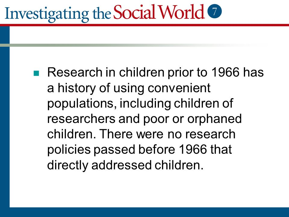 Research in children prior to 1966 has a history of using convenient populations, including children of researchers and poor or orphaned children.