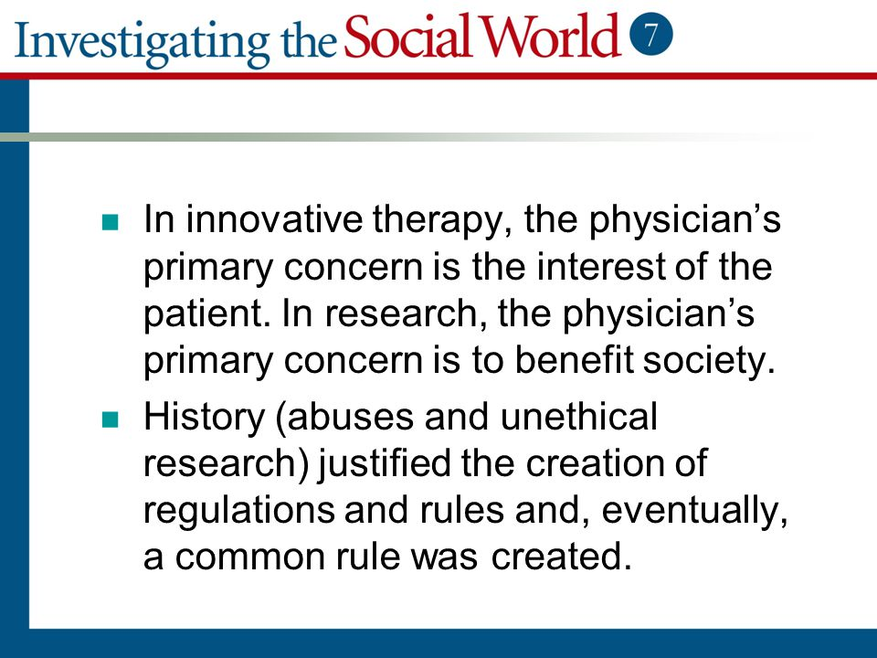 In innovative therapy, the physician's primary concern is the interest of the patient. In research, the physician's primary concern is to benefit society.