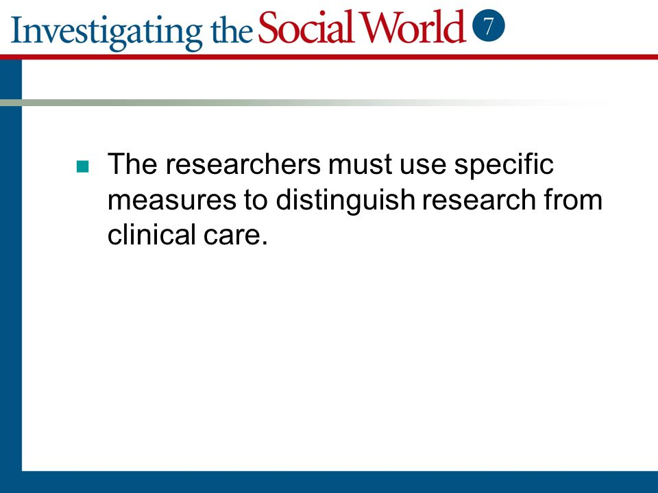 The researchers must use specific measures to distinguish research from clinical care.