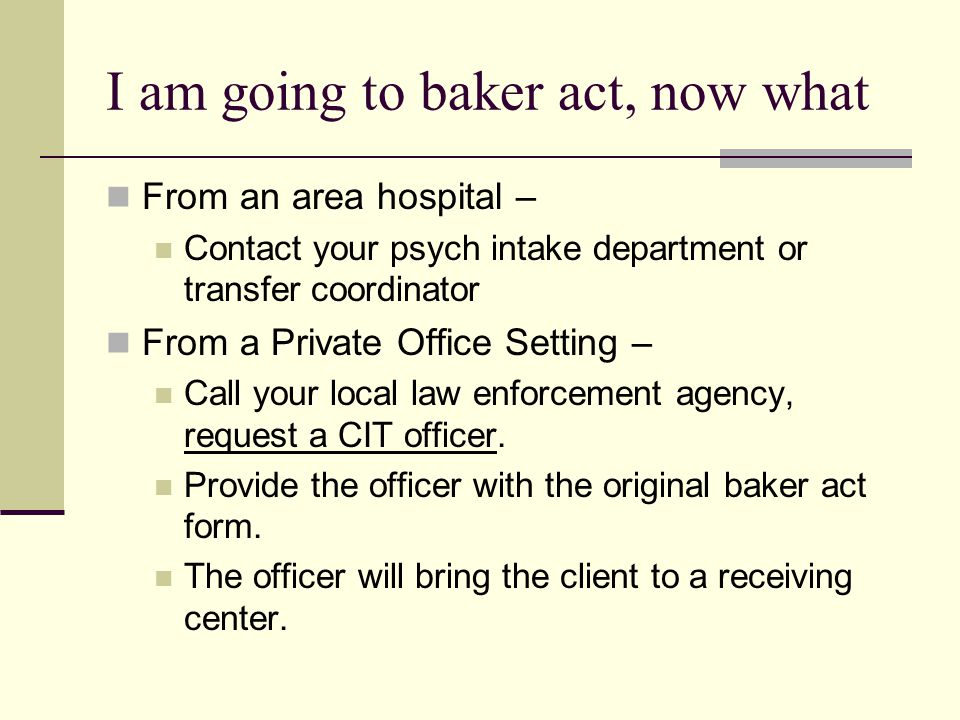 I am going to baker act, now what