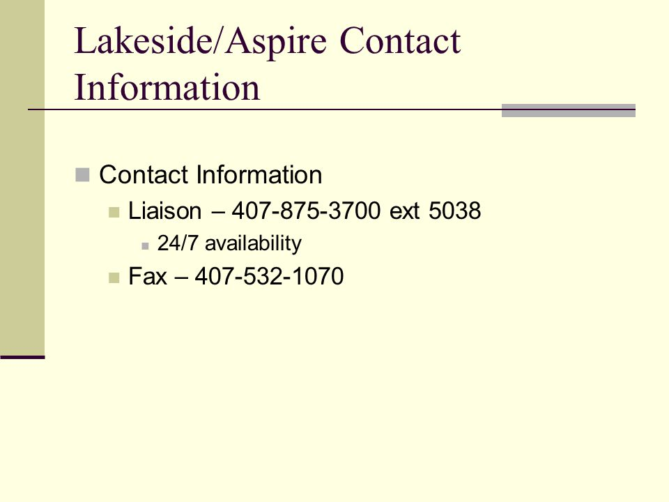Lakeside/Aspire Contact Information Contact Information. Liaison – 407-875-3700 ext 5038. 24/7 availability.