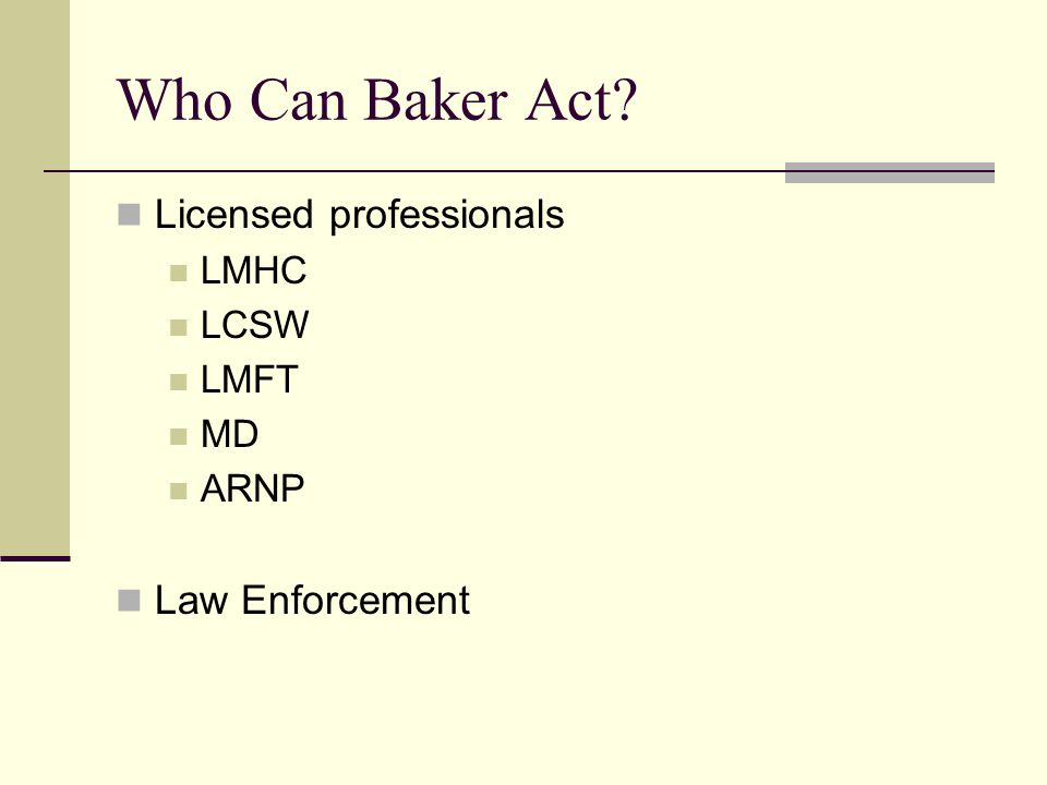 Who Can Baker Act Licensed professionals Law Enforcement LMHC LCSW