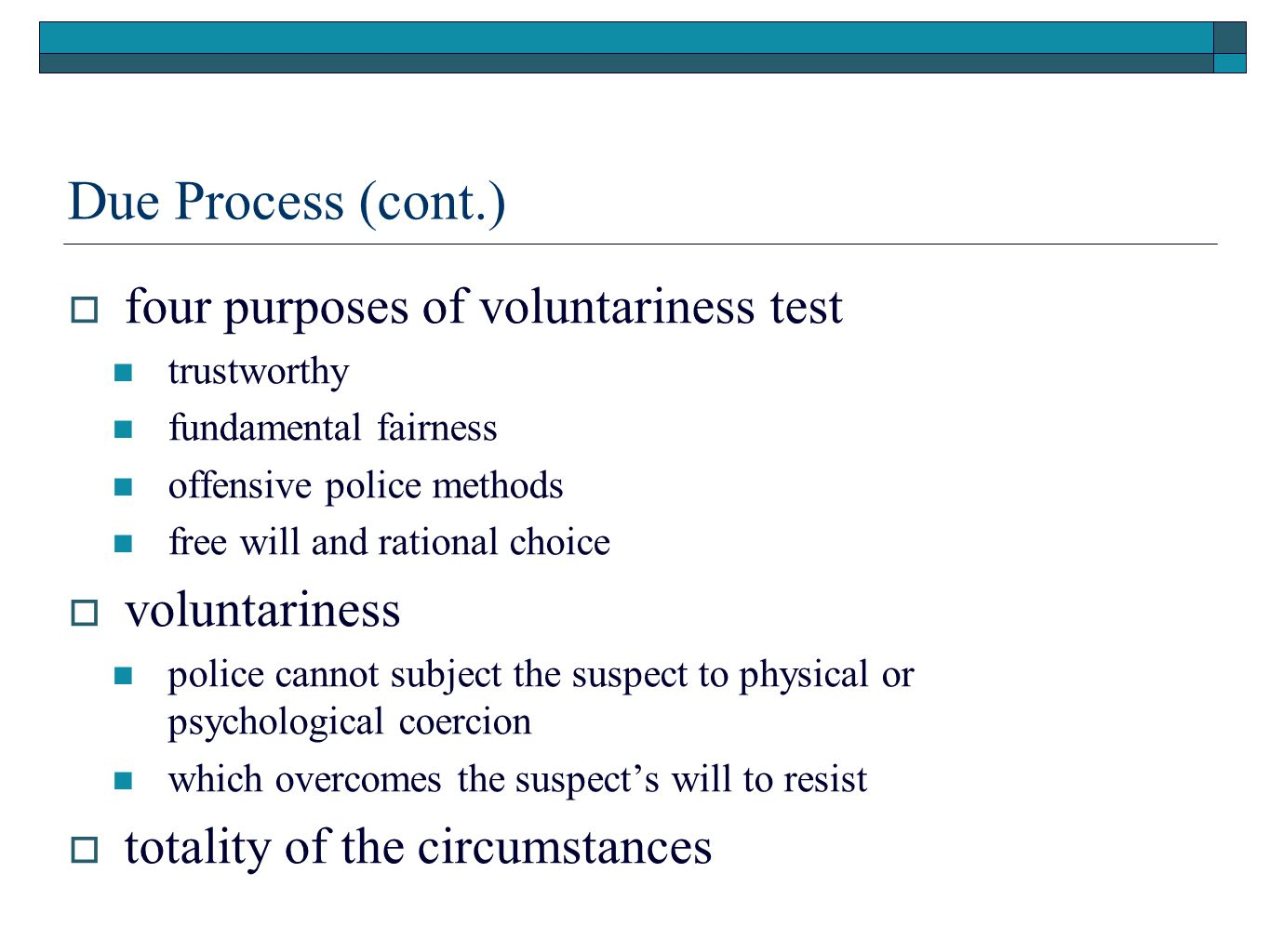 Due Process (cont.) four purposes of voluntariness test voluntariness
