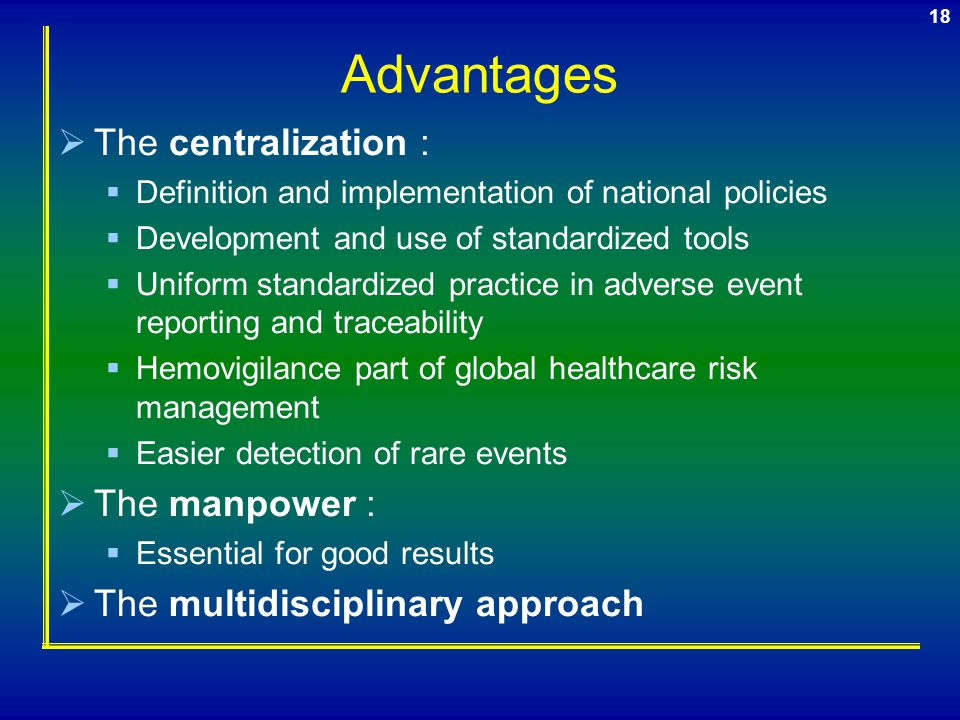 Advantages The centralization : The manpower :
