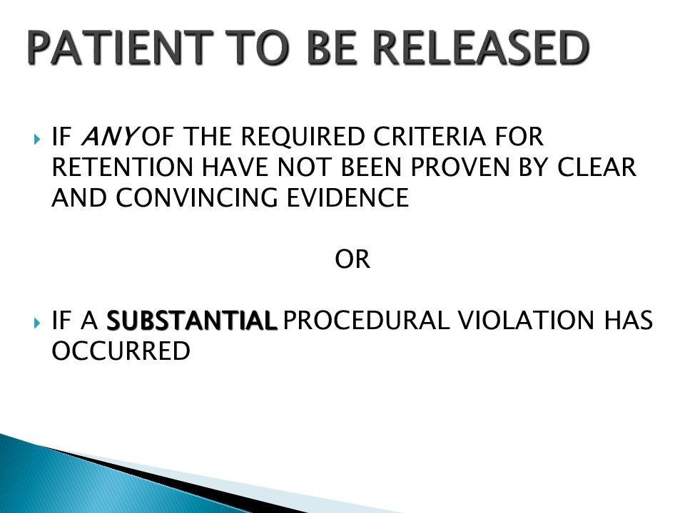 PATIENT TO BE RELEASED IF ANY OF THE REQUIRED CRITERIA FOR RETENTION HAVE NOT BEEN PROVEN BY CLEAR AND CONVINCING EVIDENCE.