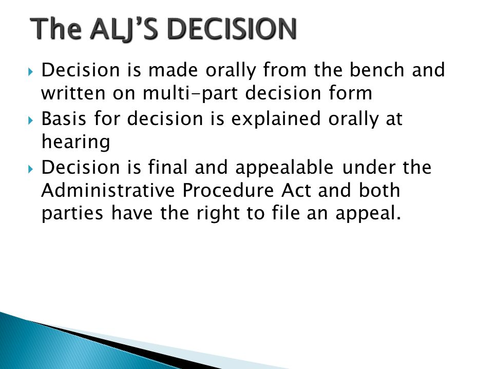 The ALJ'S DECISION Decision is made orally from the bench and written on multi-part decision form.