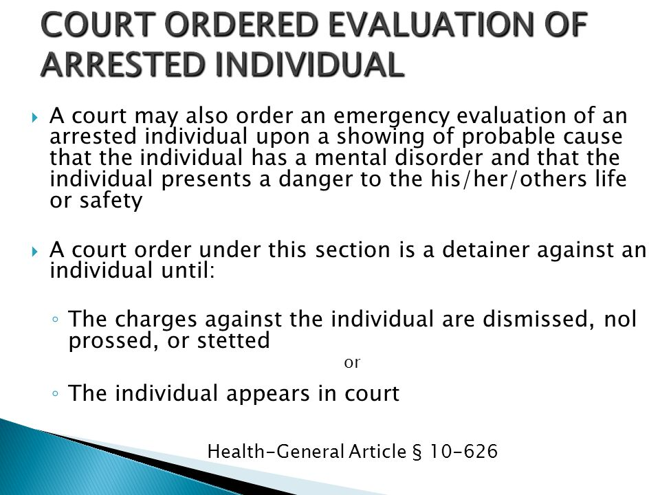 COURT ORDERED EVALUATION OF ARRESTED INDIVIDUAL
