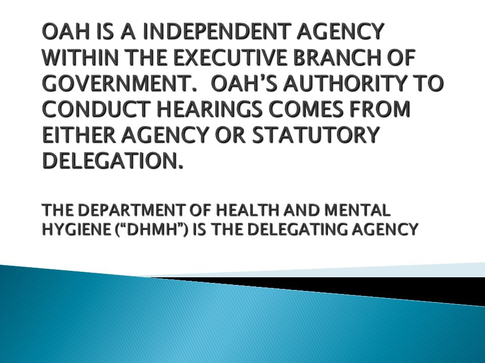 OAH IS A INDEPENDENT AGENCY WITHIN THE EXECUTIVE BRANCH OF GOVERNMENT