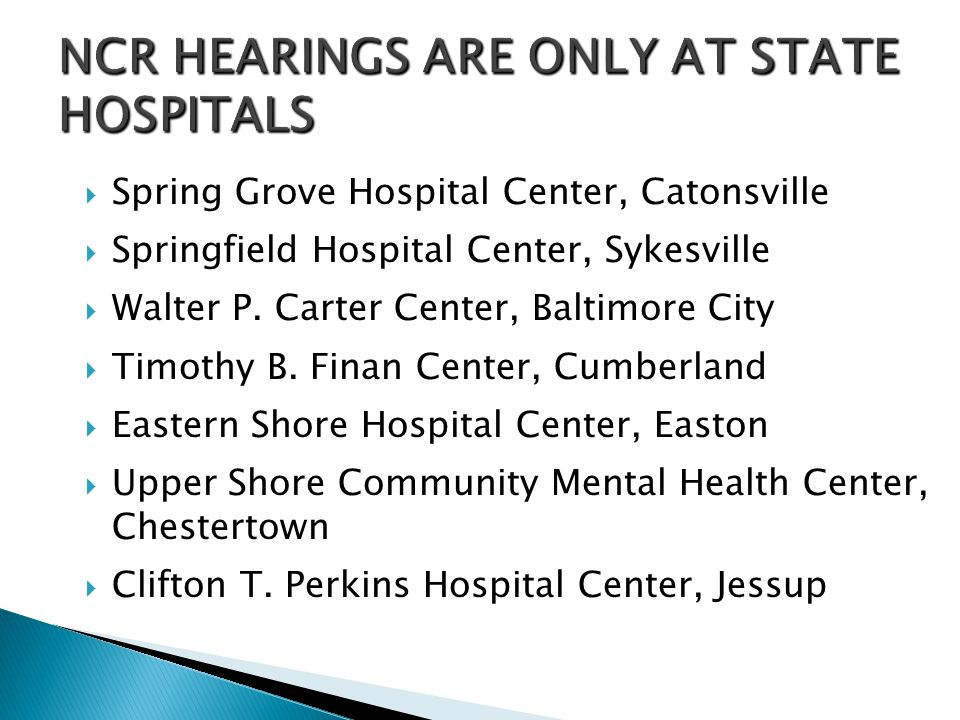 NCR HEARINGS ARE ONLY AT STATE HOSPITALS