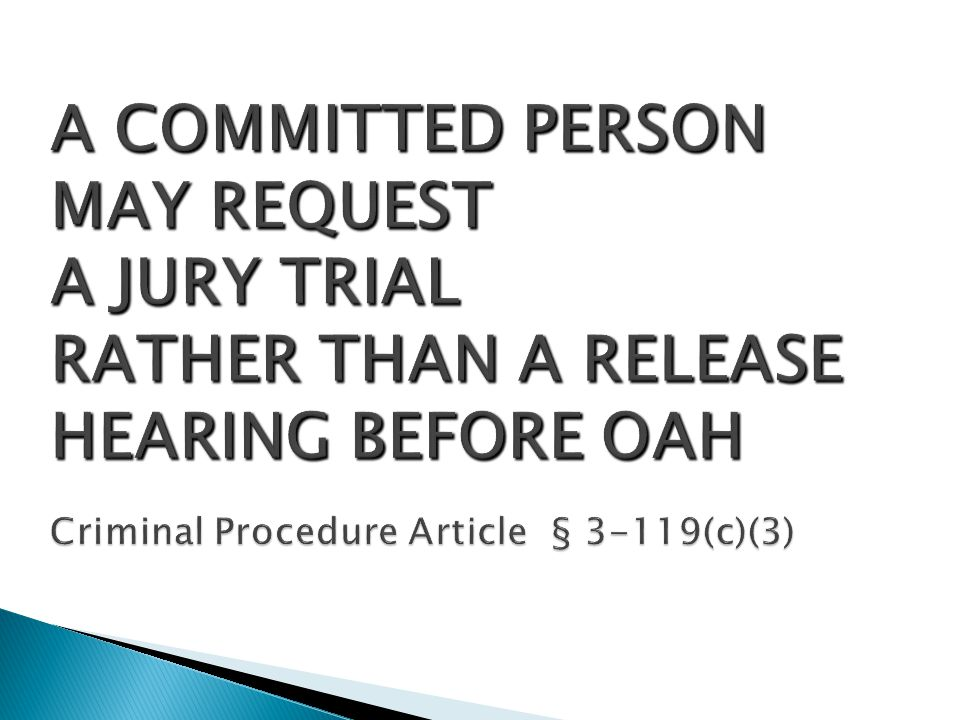 A COMMITTED PERSON MAY REQUEST A JURY TRIAL RATHER THAN A RELEASE HEARING BEFORE OAH Criminal Procedure Article § 3-119(c)(3)