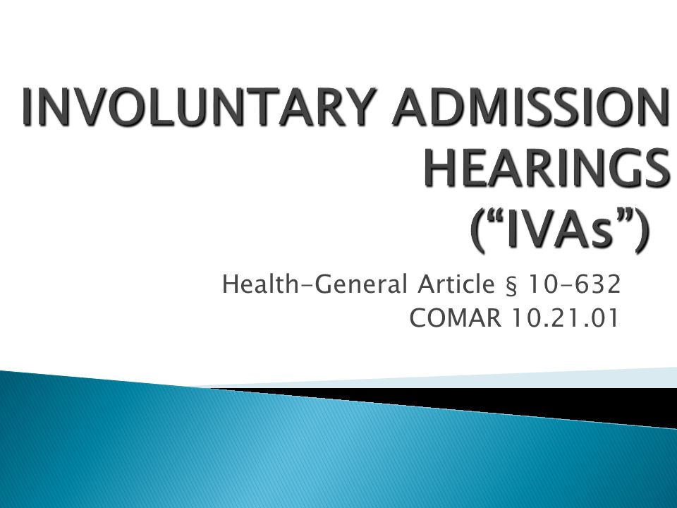 INVOLUNTARY ADMISSION HEARINGS ( IVAs )