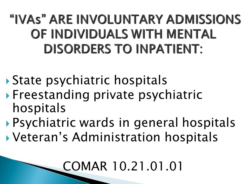 IVAs ARE INVOLUNTARY ADMISSIONS OF INDIVIDUALS WITH MENTAL DISORDERS TO INPATIENT: