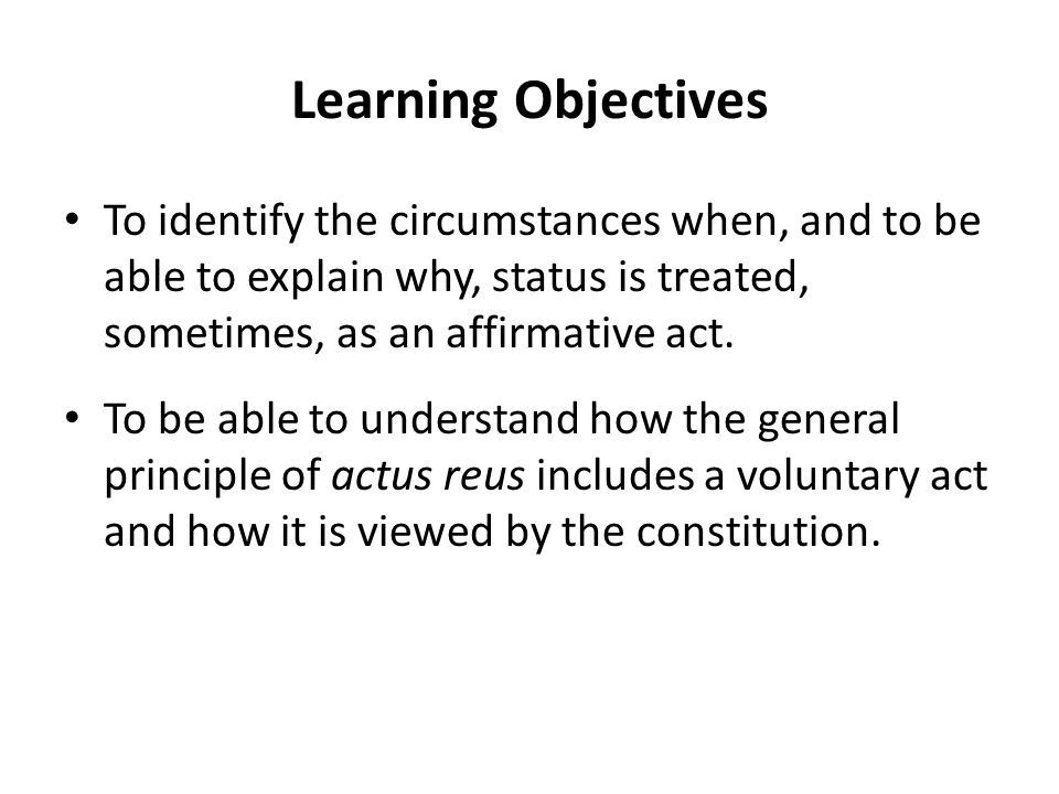 Learning Objectives To identify the circumstances when, and to be able to explain why, status is treated, sometimes, as an affirmative act.