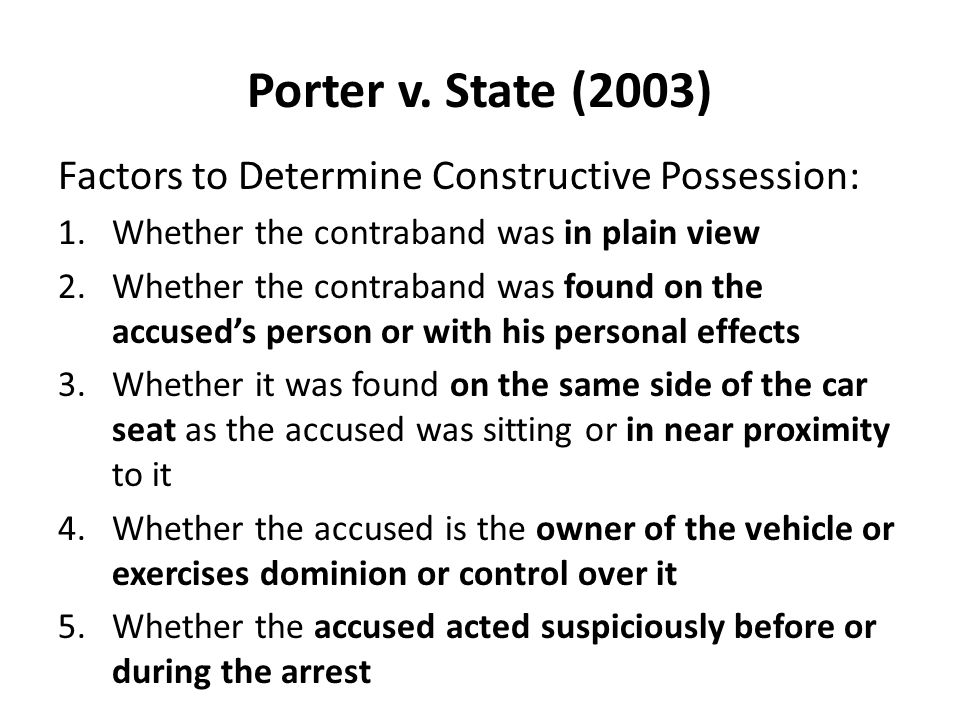 Porter v. State (2003) Factors to Determine Constructive Possession: