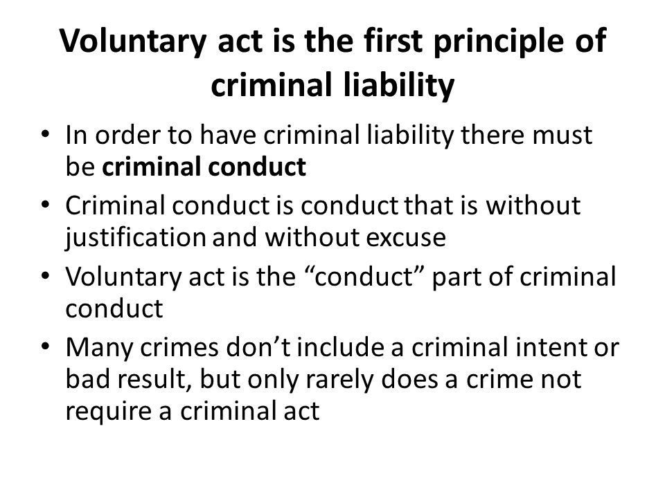 Voluntary act is the first principle of criminal liability