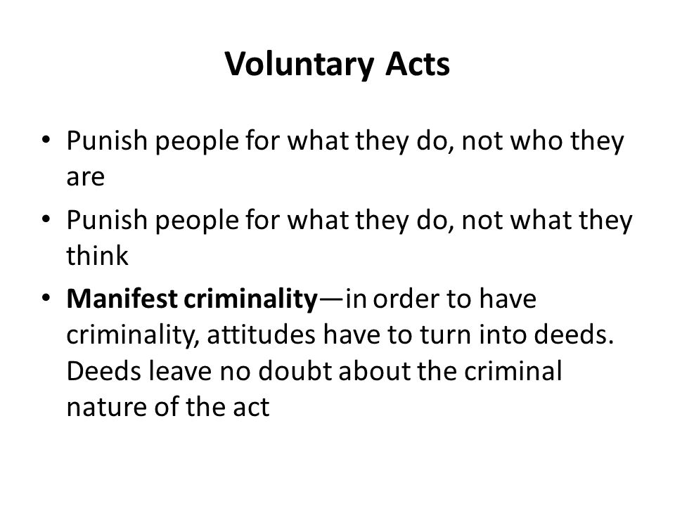 Voluntary Acts Punish people for what they do, not who they are