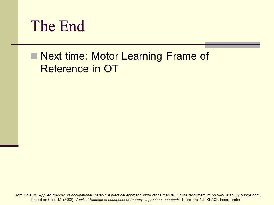 The End Next time: Motor Learning Frame of Reference in OT
