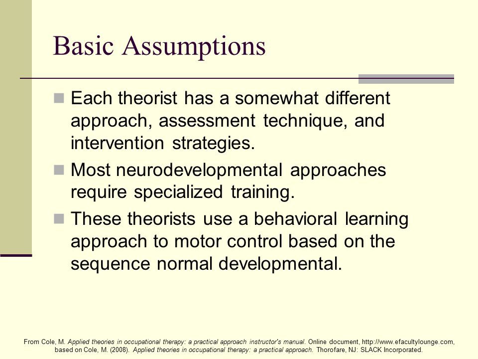 Basic Assumptions Each theorist has a somewhat different approach, assessment technique, and intervention strategies.