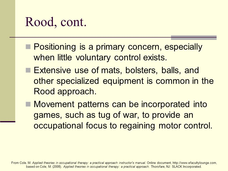 Rood, cont. Positioning is a primary concern, especially when little voluntary control exists.