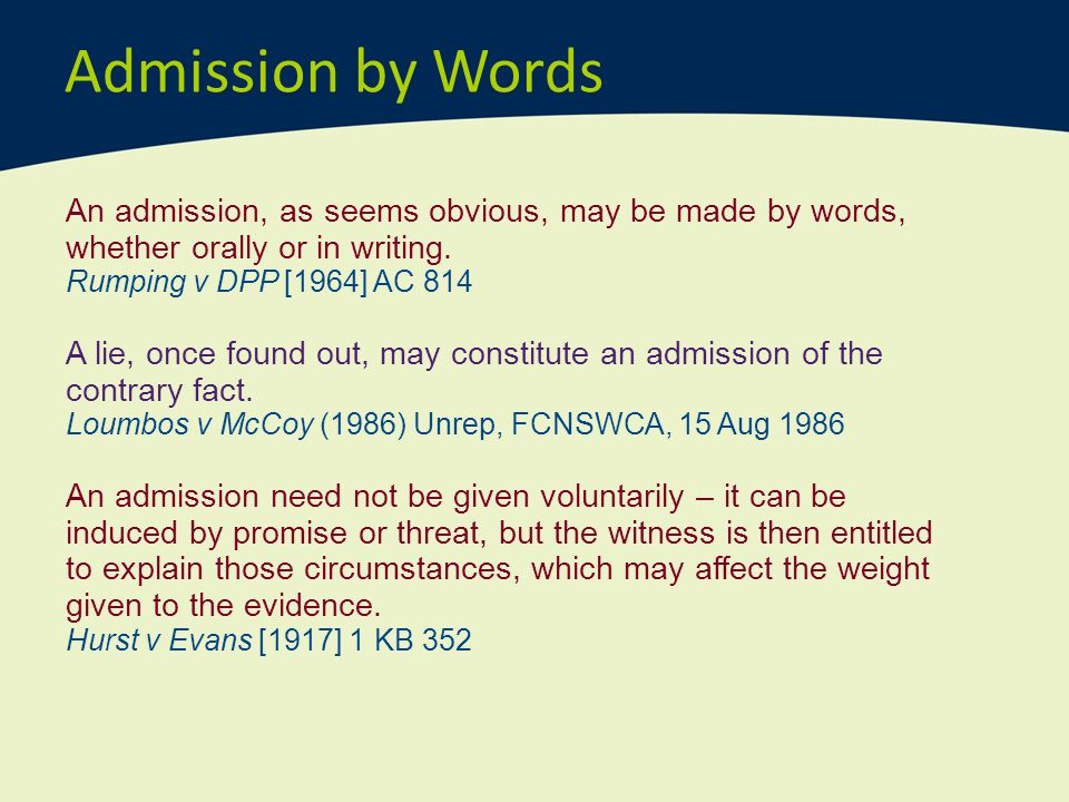 Admission by Words An admission, as seems obvious, may be made by words, whether orally or in writing.