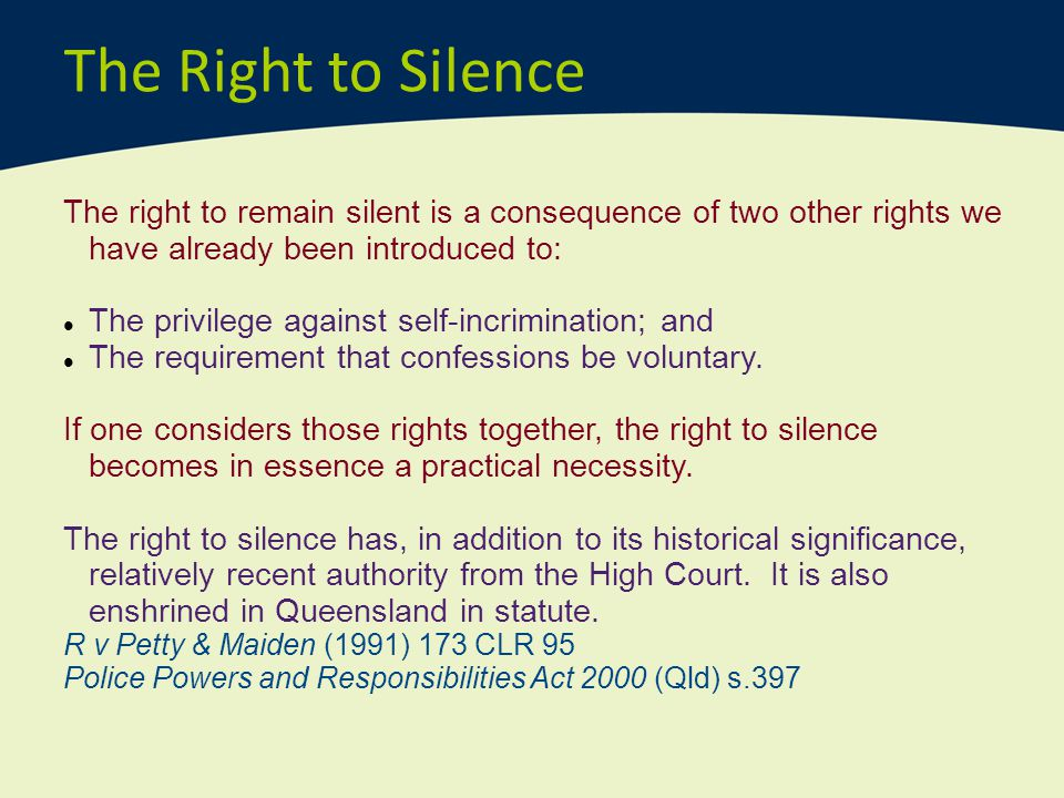 The Right to Silence The right to remain silent is a consequence of two other rights we have already been introduced to: