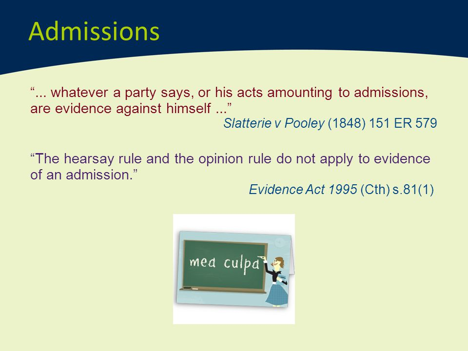 Admissions ... whatever a party says, or his acts amounting to admissions, are evidence against himself ...