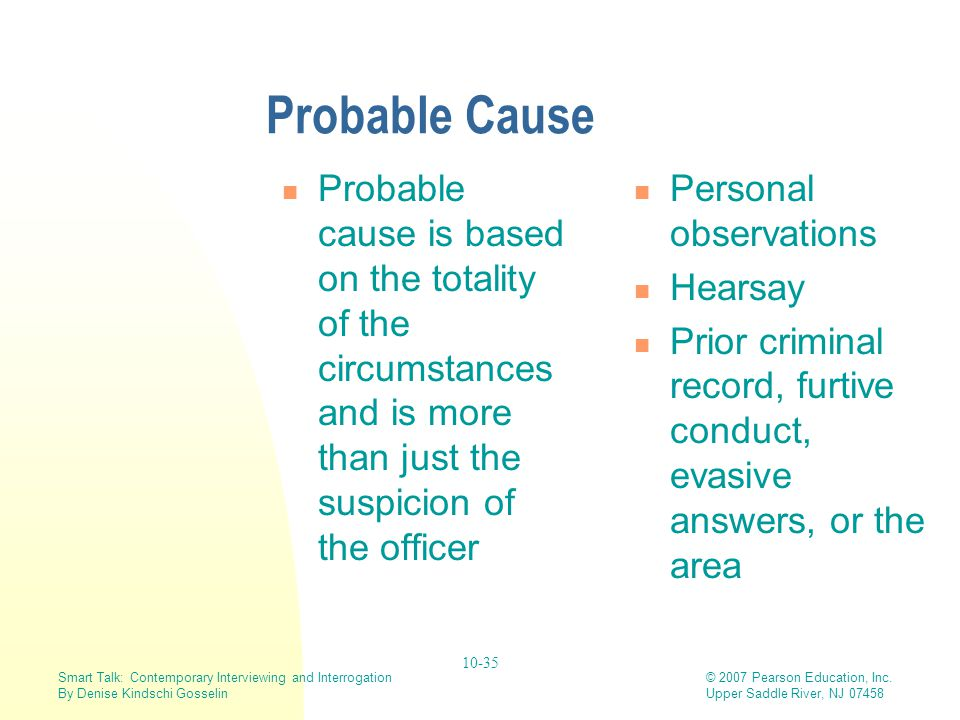 Probable Cause Probable cause is based on the totality of the circumstances and is more than just the suspicion of the officer.
