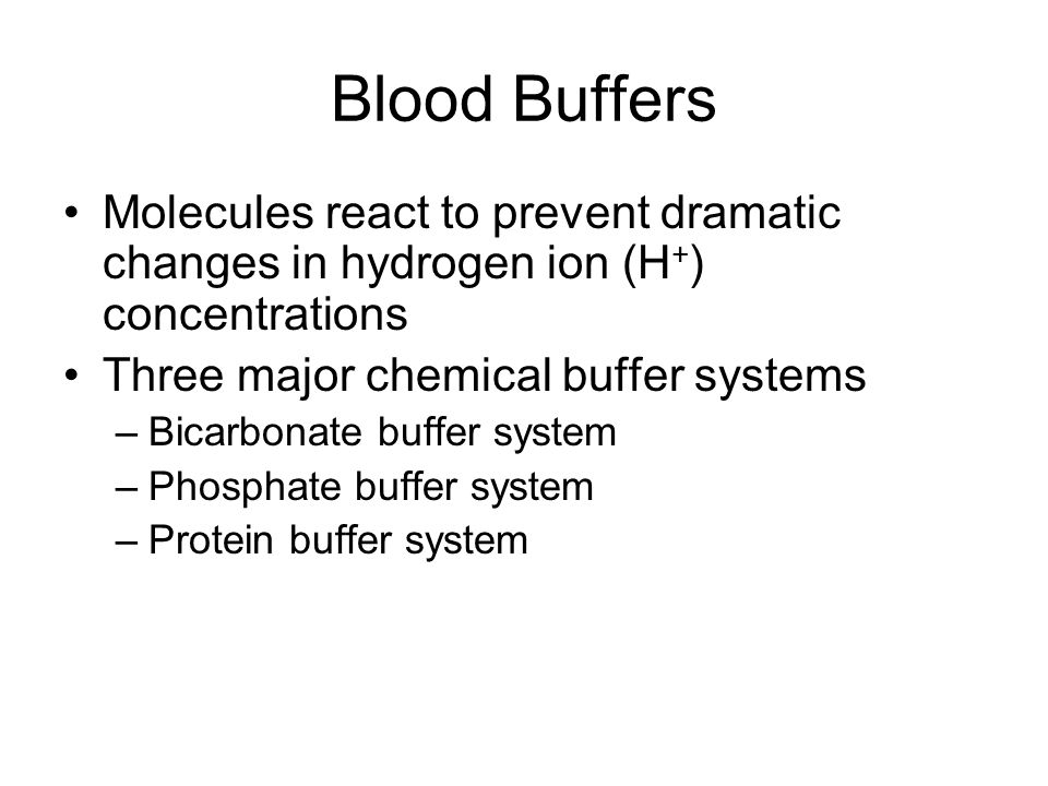 Blood Buffers Molecules react to prevent dramatic changes in hydrogen ion (H+) concentrations. Three major chemical buffer systems.