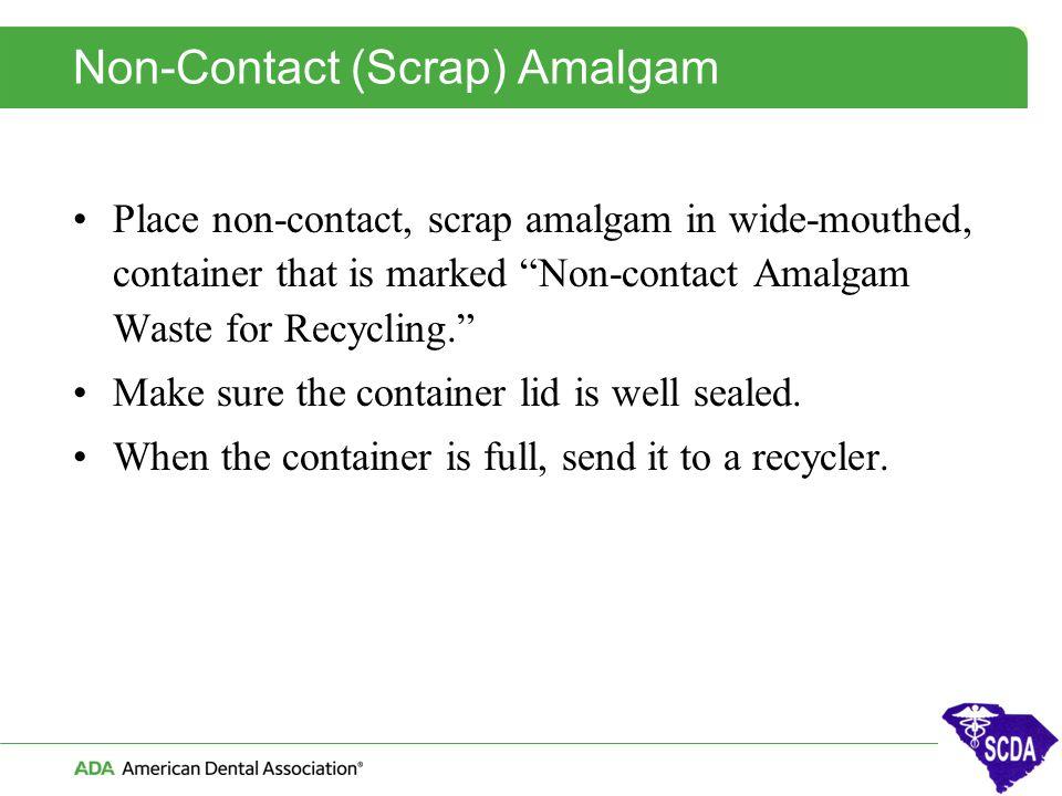Non-Contact (Scrap) Amalgam